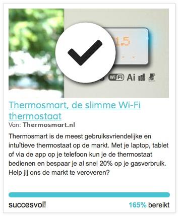 Thermosmart is in 2013 gecrowdfund via Oneplanetcrowd. De crowdfunding was zeer succesvol en is geëindigd in de top 5 van de best gecrowdfunde projecten van 2013. Via de eigen webshop van Thermosmart zijn er inmiddels ook al velen verkocht.